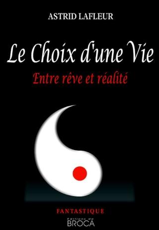 LE CHOIX D'UNE VIE (Tome 1) ENTRE REVE ET REALITE d'Astrid Lafleur 61610410
