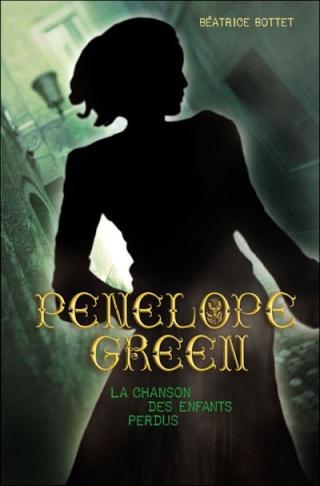 green - PENELOPE GREEN (Tome 1) LA CHANSON DES ENFANTS PERDUS de Béatrice Bottet 97822010