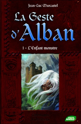 LA GESTE D'ALBAN (Tome 1) L'ENFANT MONSTRE de Jean-Luc Marcastel 97823510