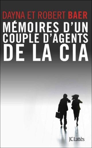 MEMOIRES D'UN COUPLE D'AGENTS DE LA CIA de Dayna et Robert Baer 97827011