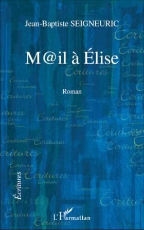 seigneuric - M@IL A ELISE de Jean-Baptiste Seigneuric Mail_e10