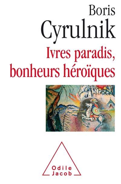 [Cyrulnik, Boris] Ivres paradis, bonheurs héroïques 85178110