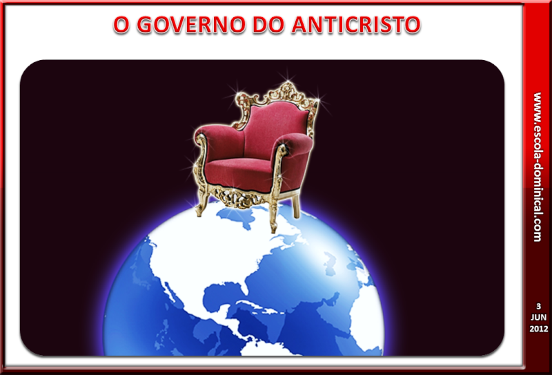 LIÇÃO 10 - O GOVERNO DO ANTICRISTO Liaao_11