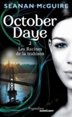 McGUIRE Seanan - OCTOBER DAYE - Tome 2 : Les racines de la trahison Octobe10
