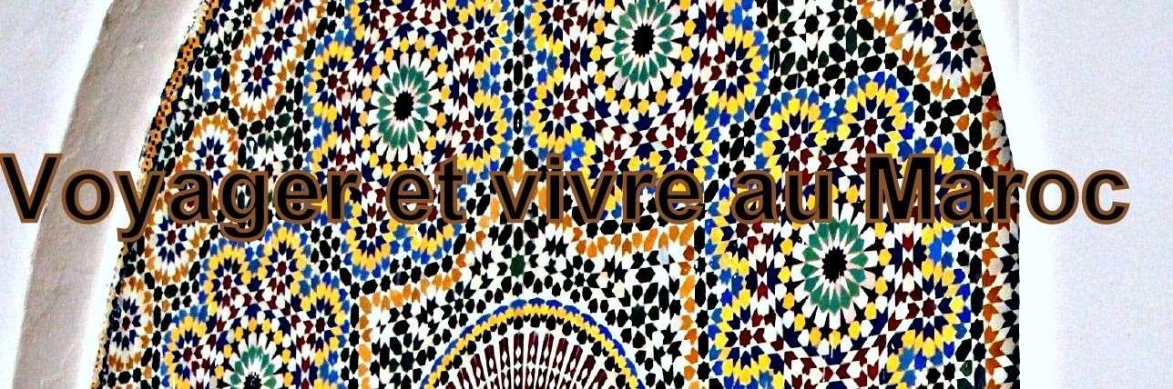 Voyager et vivre au maroc