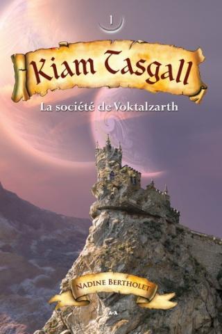 KIAM TASGALL (Tome 1) LA SOCIETE DE VOLKTALZARTH de Nadine Bertholet Tome_111