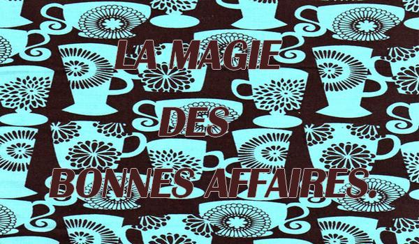 LA MAGIE DES BONNES AFFAIRES