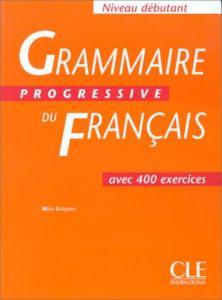 Grammaire Progressive Du Francais: Ave 400 Exercises 411qe010