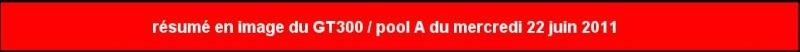 résumé en image du 2éme GT300 pool A / du mercredi 22 juin 2011 Captur22
