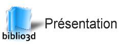 PRESENTATION, PHILOSOPHIE ET UTILISATION DE biblio3d ( à lire impérativement )