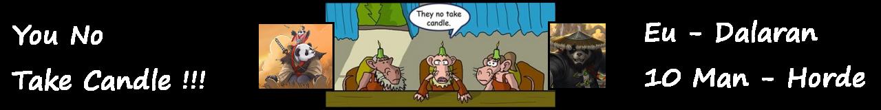 You No Take Candle !!!