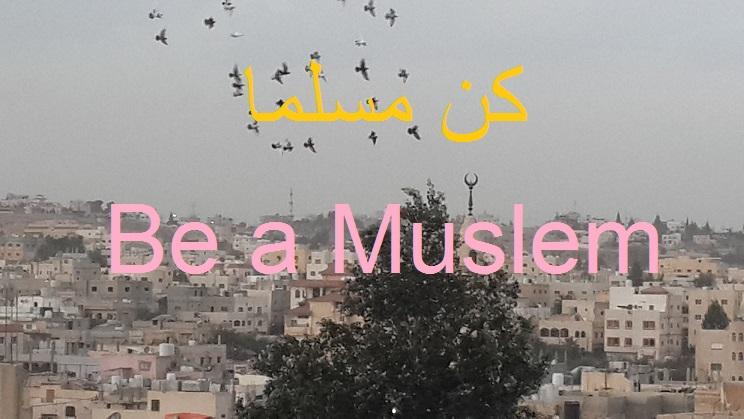 Be a Muslim    كن مسلم