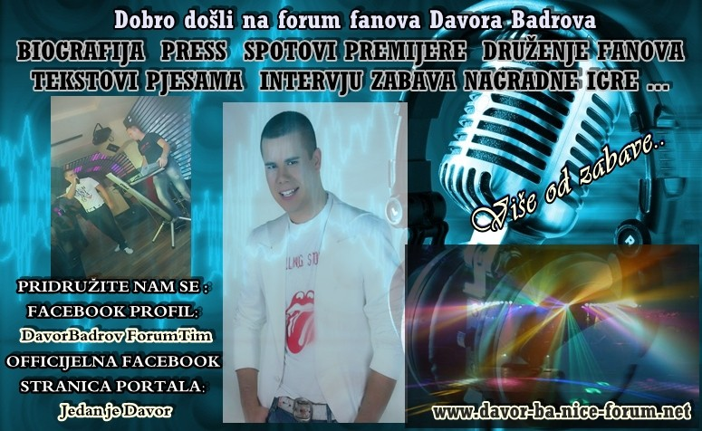 Dobro dosli na zvanicni forum fanova Davora Badrova