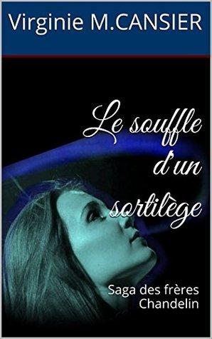 SAGA DES FRÈRES CHANDELIN (Tome 01) LE SOUFFLE D'UN SORTILÈGE de Virginie M. Cansier 31430810