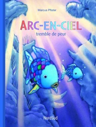ARC-EN-CIEL TREMBLE DE PEUR de Marcus Pfister 91nali10