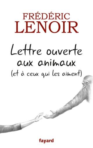 LETTRE OUVERTE AUX ANIMAUX ( ET À CEUX QUI LES AIMENT) de Frédéric Lenoir 97822110