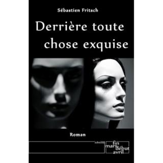 DERRIÈRE TOUTE CHOSE EXQUISE de Sébastien Fritsch Derrie10