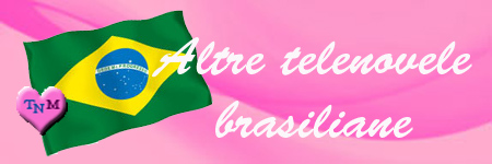 ALTRE TELENOVELE BRASILIANE