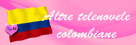 ALTRE TELENOVELE COLOMBIANE