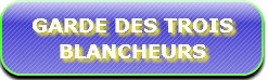 GARDE DES TROIS BLANCHEURS