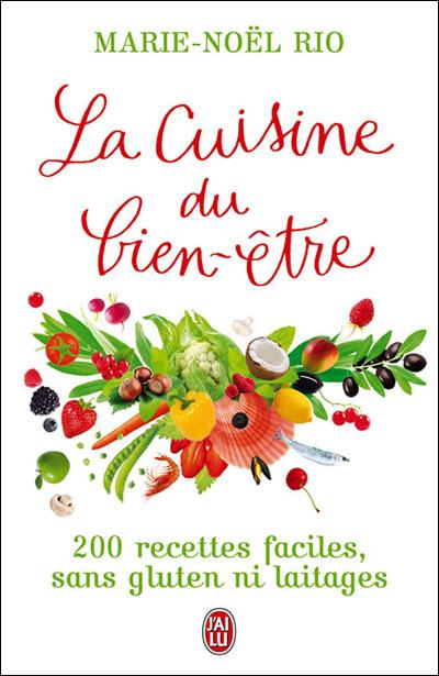 RIO Marie-Noël : La Cuisine du bien-être : 200 recettes faciles, sans gluten ni laitages 97822933
