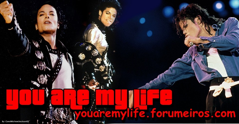 Michael Jackson you are my life