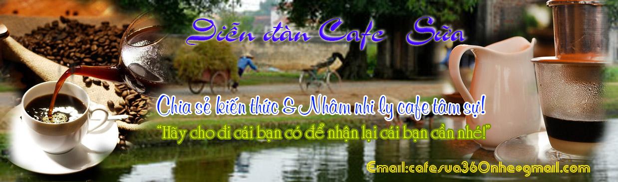 Diễn đàn Cafe Sữa 360 - Nơi giao lưu và chia sẻ kiến thức!