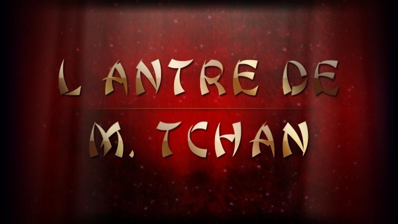 L'ANTRE DE M. TCHAN (2) - À partir du lundi 22 juillet Tchan_20
