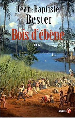 [Bester, Jean-Baptiste] Bois d'ébène Bois-e10
