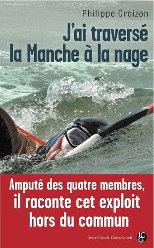 J'AI TRAVERSE LA MANCHE A LA NAGE de Philippe Croizon 51xw2t10
