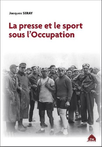"""La presse et le sport sous l'Occupation"" par Jacques Seray  10731910"