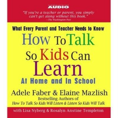 How to Talk So Kids Can Learn: At Home and In School 8278e810