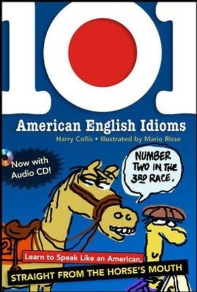 101 American English Idioms: Learn to speak Like an American Straight from the Horses Mouth  A23e9b10