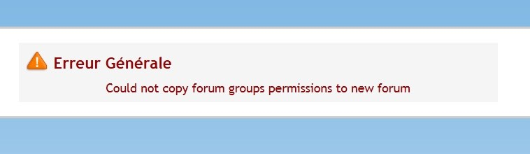 (2240): Erreur Générale -> Could not copy forum groups permissions to new forum Un11