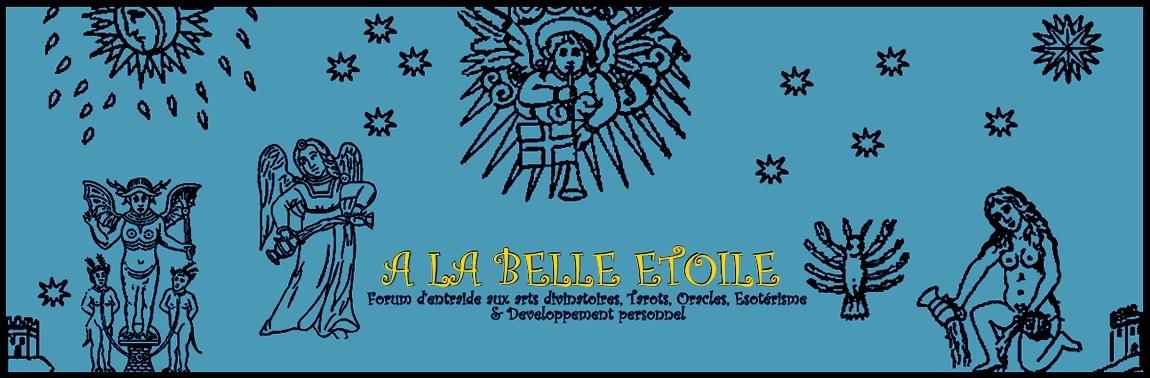 A la belle étoile - Etoile 17: Forum d'entraide, voyance gratuite, esotérisme..