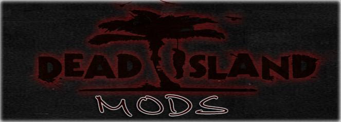 Dead Island Mods