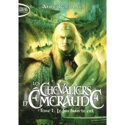 Les Chevaliers d'émeraude - Tome 1 : Le feu dans le ciel de Anne Robillard 51o8kg10