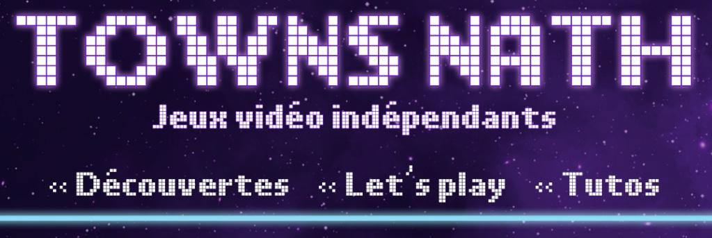 [Chaîne] TownsNath - Jeux vidéos indépendants - Découvertes, let's play et tutos Ban_fo10