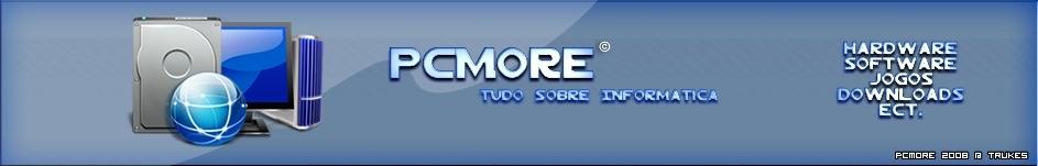 Novo Fórum -> http://pcmore.forumeiros.com/