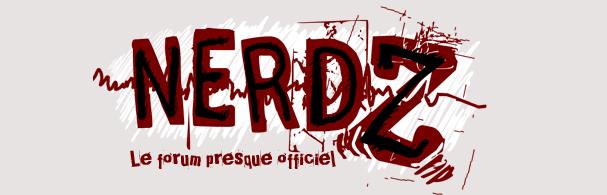 Le forum PRESQUE officiel de NerdZ