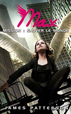 MAXIMUM RIDE (Tome 3) MISSION : SAUVER LE MONDE de James Patterson Book_c10