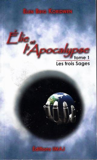 ELIE ET L'APOCALYPSE (Tome 1) LES TROIS SAGES de Elen Brig Koridwen Elie_e10