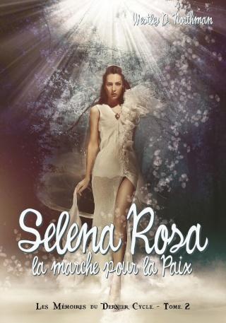 LES MEMOIRES DU DERNIER CYCLE (Tome 2) SELENA ROSA - LA MARCHE POUR LA PAIX de Westley D. Northman Selena10