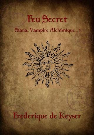 SIANA, VAMPIRE ALCHIMIQUE (Tome 1) FEU SECRET de Frédérique de Keyser Siana_10