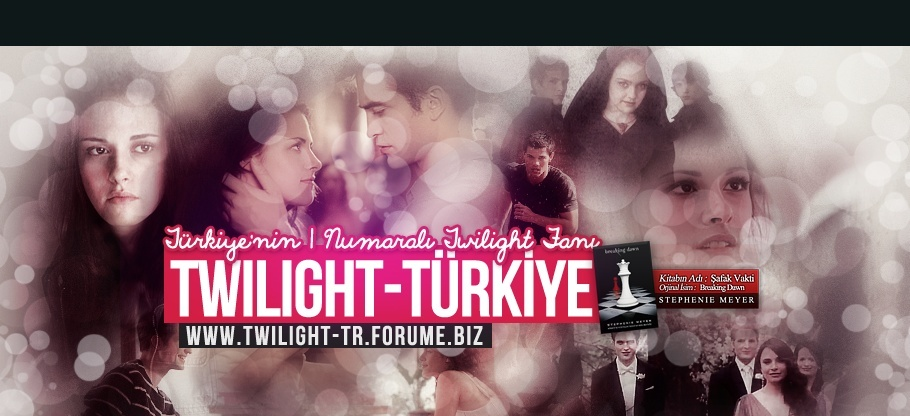 | Twilight Saga | Twilight-tr.forumotion.com | #1 Twilight FanClub |