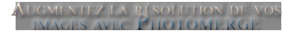 [Apprenti] Augmentez la résolution de vos images avec Photomerge Titre14