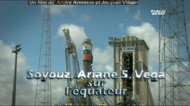 LCP-Sénat - Soyouz, Ariane 5, Vega sur l'équateur Film10