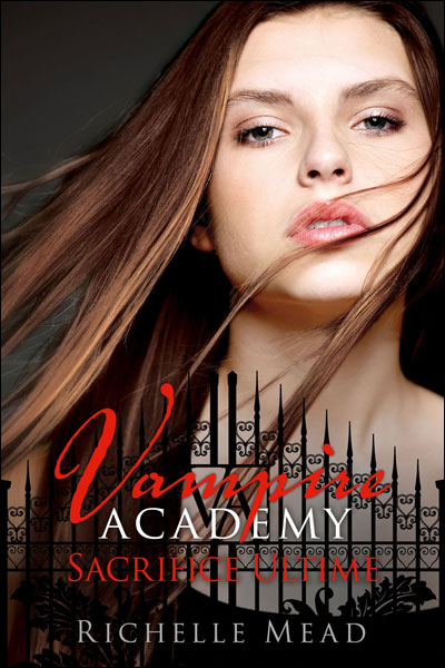 Mead Richelle - Vampire academy - Tome 6 : Sacrifice Ultime 97823611