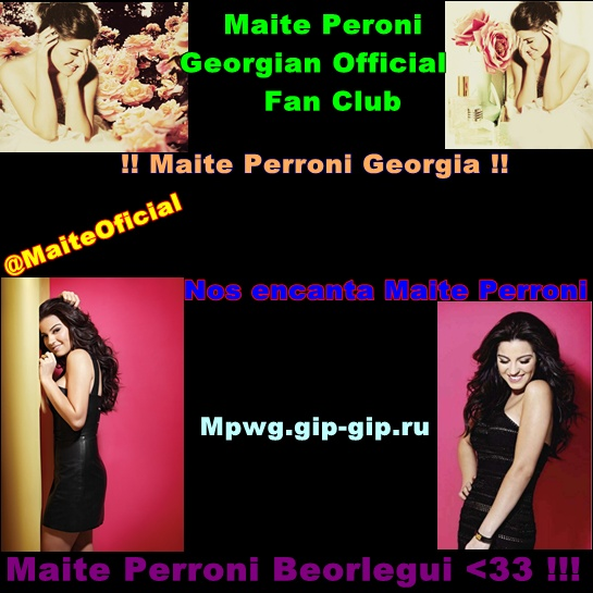 ♥Welcome Of Offiacial Fan Club Maite Perroni In Georgia ♥