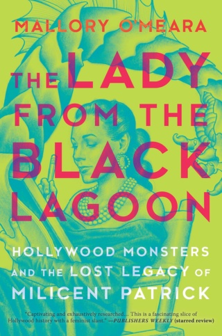 The Lady from the Black Lagoon : Hollywood Monsters and the Lost Legacy of Milicent Patrick 91nse210